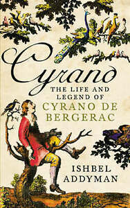 Cyrano: The Life and Legend of Cyrano De Bergerac by Ishbel Addyman (Other bo...