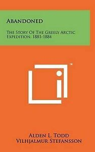 Abandoned: The Story of the Greely Arctic Expedition, 1881-1884 9781258014186