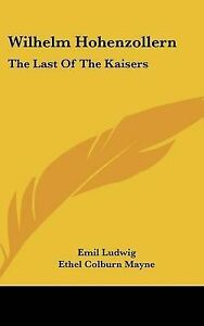 NEW Wilhelm Hohenzollern: The Last Of The Kaisers by Emil Ludwig
