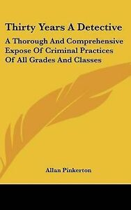 Thirty Years Detective Thorough Comprehensive Expose Criminal Practices All Grad