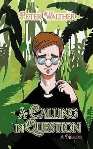 A Calling in Question: A Memoir, Walther, Peter, Good, Hardcover