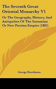 The Seventh Great Oriental Monarchy V1 Or Geography History Antiquities Sassania