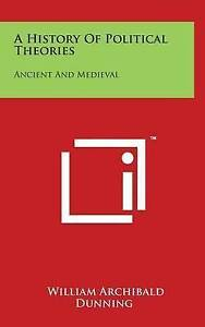 A History of Political Theories: Ancient and Medieval 9781497846081 -Hcover