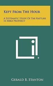 Kept from the Hour: A Systematic Study of the Rapture in Bible Pr 9781258428167