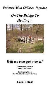 Fostered Adult Children Together, on the Bridge to Healing...Will We Ever Get Ov
