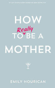 How to (Really) Be a Mother-ExLibrary