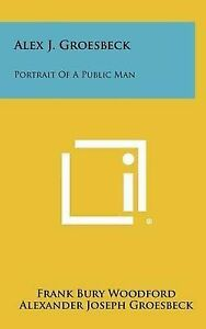 Alex J. Groesbeck: Portrait of a Public Man 9781258434656 -Hcover
