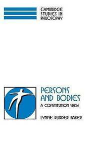 Persons and Bodies: A Constitution View (Cambrid, Baker, Lynne Rudder, New