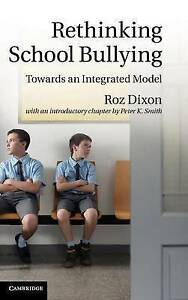 Rethinking School Bullying: Towards an Integrated Model, Smith, Peter K., Dixon,