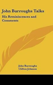 NEW John Burroughs Talks: His Reminiscences and Comments by John Burroughs