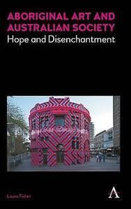 Aboriginal Art and Australian Society: Hope and Disenchantment by Laura...