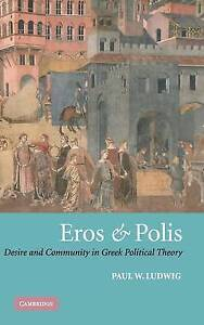 Eros and Polis: Desire and Community in Greek Po, Paul W. Ludwig, New
