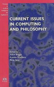 Current Issues in Computing and Philosophy by IOS Press Hardback, 2008