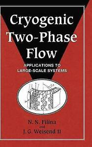 Cryogenic Two-Phase Flow: Applications to Large Scale Systems by N. N. Filina,