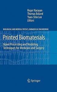 Printed Biomaterials: Novel Processing and Modeling Techniques for Medicine and
