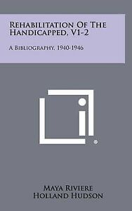 Rehabilitation of the Handicapped, V1-2: A Bibliography, 1940-194 9781258305093