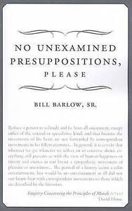 No Unexamined Presuppositions, Please by Barlow, Bill, Sr. -Paperback
