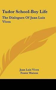 NEW Tudor School-Boy Life: The Dialogues Of Juan Luis Vives by Juan Luis Vives
