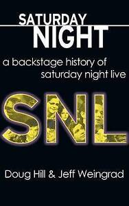 Saturday Night: A Backstage History of Saturday Night Live by Hill, Doug