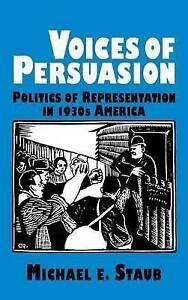 VOICES OF PERSUASION: POLITICS OF REPRESENTATION IN 1930S AMERICA., Staub, Micha