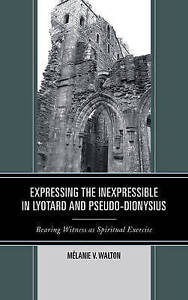 Expressing the Inexpressible in Lyotard and Pseudo-Dionysius: Bearing Witness...