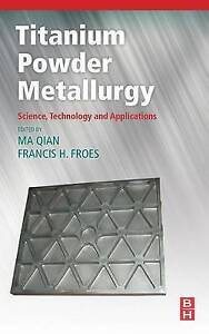 Titanium Powder Metallurgy: Science, Technology and Applications by Elsevier...