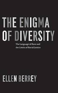 The Enigma of Diversity – The Language of Race and the Limits of Racial Ju