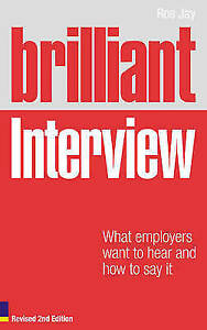 Jay, Ros, Brilliant Interview (Revised Edition): What employers want to hear and