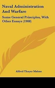 Naval Administration Warfare Some General Principles Other Essays (1908)