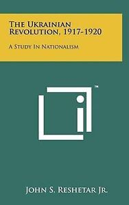 The Ukrainian Revolution, 1917-1920: A Study in Nationalism 9781258080044