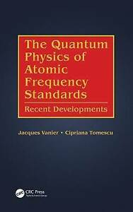 The Quantum Physics of Atomic Frequency Standards: Recent Developments by...