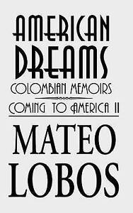 American Dreams: Colombian Memoirs Coming to America II by Lobos, Mateo -Hcover