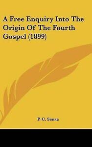 A Free Enquiry Into the Origin of the Fourth Gospel (1899) 9781437489552