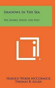 Shadows in the Sea: The Sharks, Skates, and Rays 9781258470418 -Hcover