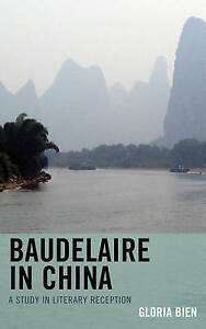 Baudelaire in China: A Study in Literary Reception by Gloria Bien (Paperback,...