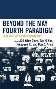 Beyond the May Fourth Paradigm: In Search of Chinese Modernity by