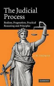 The Judicial Process: Realism, Pragmatism, Practical Reasoning and Principles b