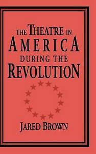 The Theatre in America During the Revolution (Cambridge Studies in-ExLibrary
