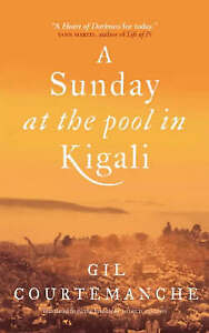 A Sunday At The Pool In Kigali, Courtemanche, Gil, Good Book