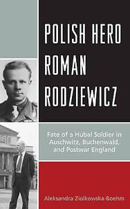 Polish Hero Roman Rodziewicz: Fate of a Hubal Soldier in Auschwitz, Buchenwald,