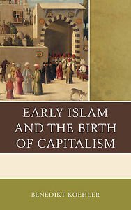 USED (GD) Early Islam and the Birth of Capitalism by Benedikt Koehler