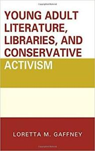Young Adult Literature Libraries And Conservative Activism