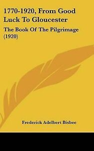 NEW 1770-1920, From Good Luck To Gloucester: The Book Of The Pilgrimage (1920)