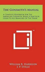 The Gunsmith's Manual: A Complete Handbook for the American Gunsm 9781258046354