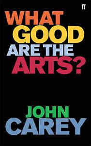 What Good Are the Arts?,Carey, John,Good Book mon0000099379