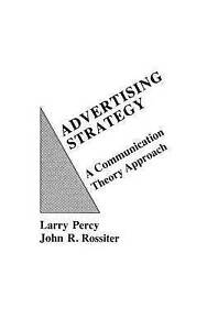 NEW Advertising Strategy: A Communication Theory Approach by Larry Percy
