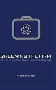 Greening the Firm: The Politics of Corporate Environmentalism by Prakash, Aseem