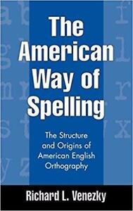 The American Way of Spelling The Structure and Origins of American English Orthography 1st edition