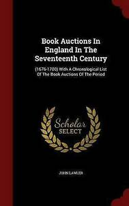 Book Auctions In England In The Seventeenth Century: (1676-1700) With A Chronolo