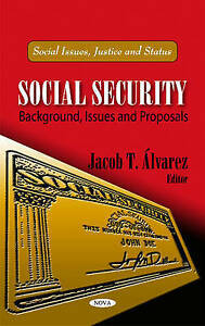 Social Security: Background, Issues & Proposals (Social Issues, Justice and Sta